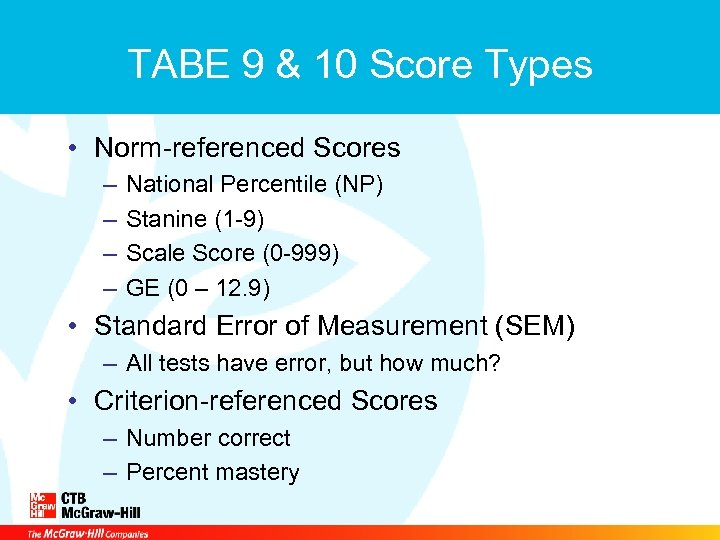 TABE 9 & 10 Score Types • Norm-referenced Scores – – National Percentile (NP)