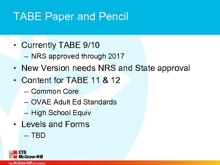 TABE Paper and Pencil • Currently TABE 9/10 – NRS approved through 2017 •