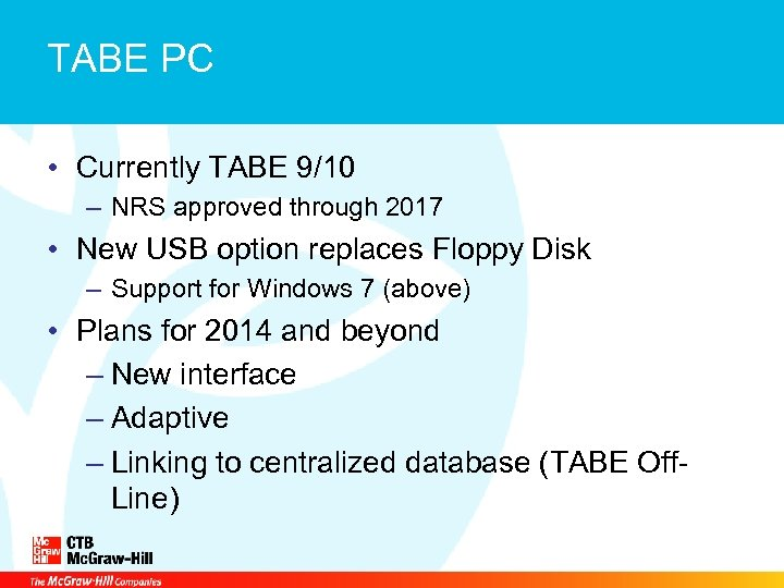 TABE PC • Currently TABE 9/10 – NRS approved through 2017 • New USB