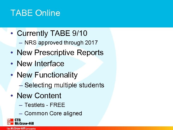 TABE Online • Currently TABE 9/10 – NRS approved through 2017 • New Prescriptive