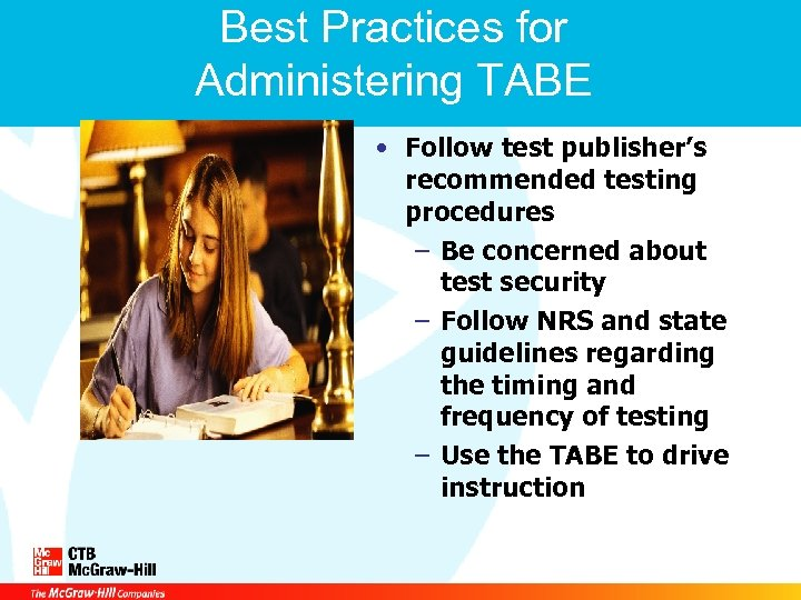 Best Practices for Administering TABE • Follow test publisher's recommended testing procedures – Be