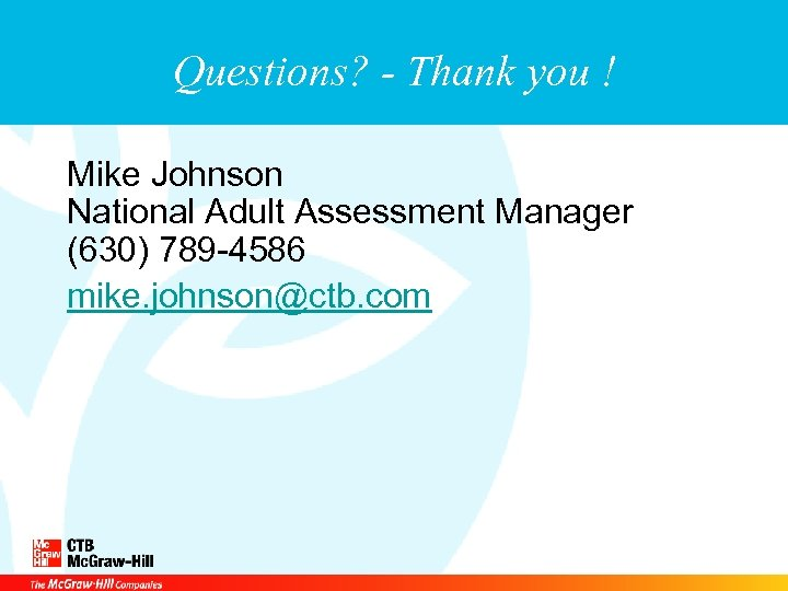 Questions? - Thank you ! Mike Johnson National Adult Assessment Manager (630) 789 -4586