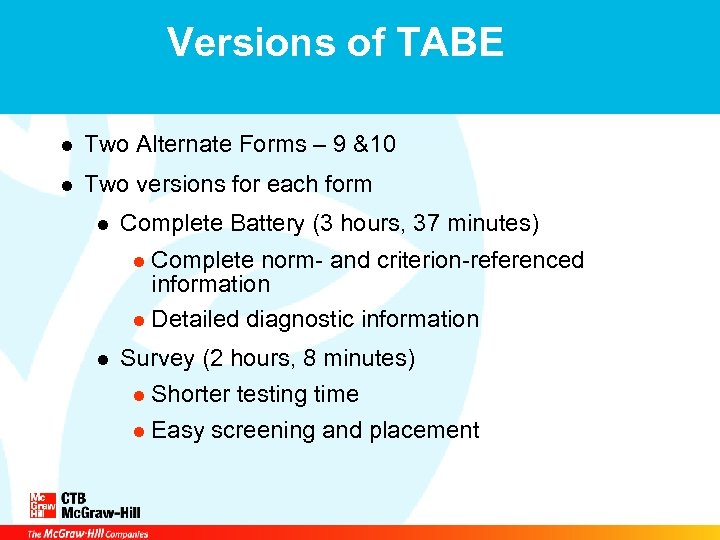 Versions of TABE l Two Alternate Forms – 9 &10 l Two versions for