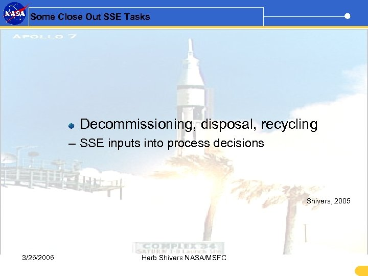 Some Close Out SSE Tasks Decommissioning, disposal, recycling – SSE inputs into process decisions