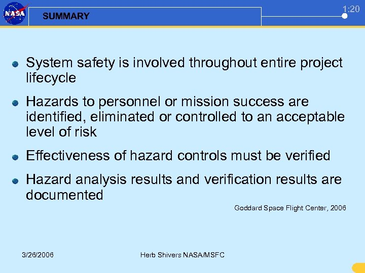 1: 20 SUMMARY System safety is involved throughout entire project lifecycle Hazards to personnel
