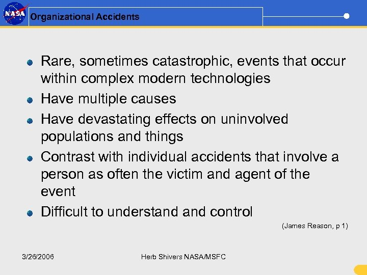 Organizational Accidents Rare, sometimes catastrophic, events that occur within complex modern technologies Have multiple