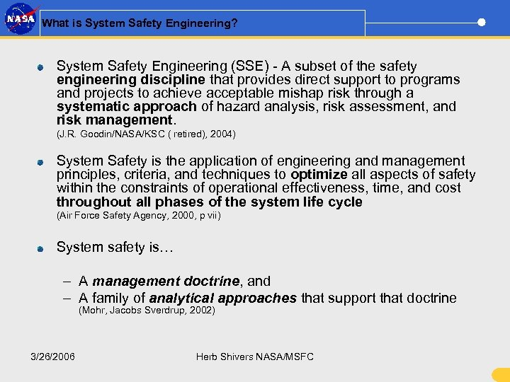 What is System Safety Engineering? System Safety Engineering (SSE) - A subset of the