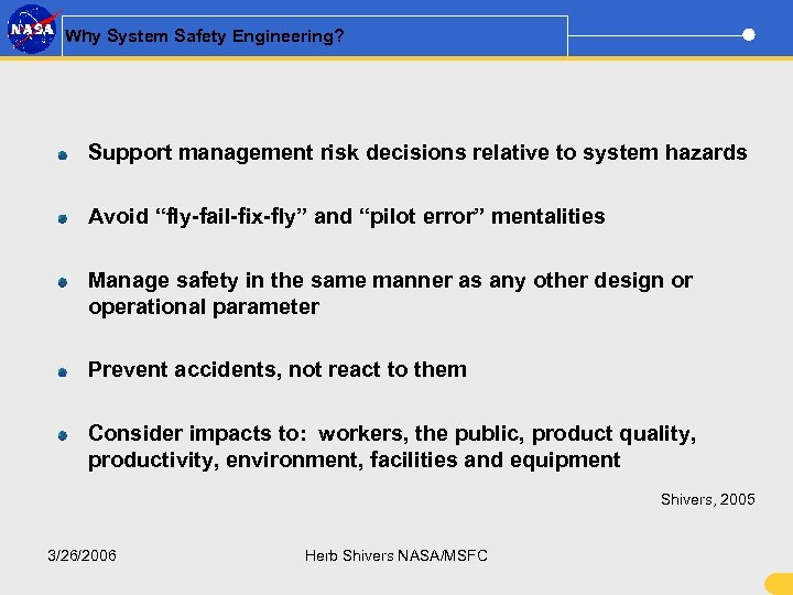 "Why System Safety Engineering? Support management risk decisions relative to system hazards Avoid ""fly-fail-fix-fly"""