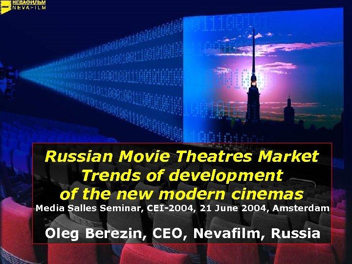 Russian Movie Theatres Market Trends of development of the new modern cinemas Media Salles