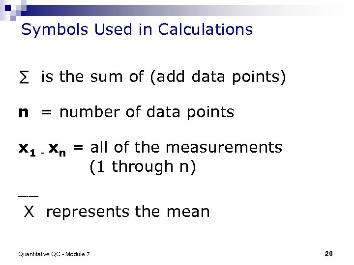 Symbols Used in Calculations ∑ is the sum of (add data points) n =