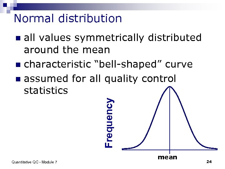 "Normal distribution all values symmetrically distributed around the mean n characteristic ""bell-shaped"" curve n"