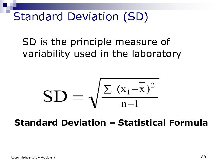 Standard Deviation (SD) SD is the principle measure of variability used in the laboratory