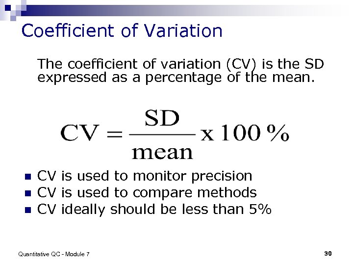 Coefficient of Variation The coefficient of variation (CV) is the SD expressed as a