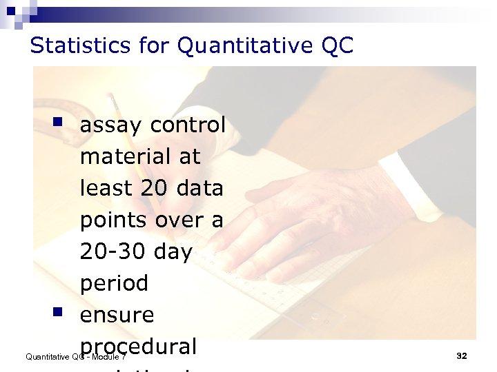 Statistics for Quantitative QC § § assay control material at least 20 data points