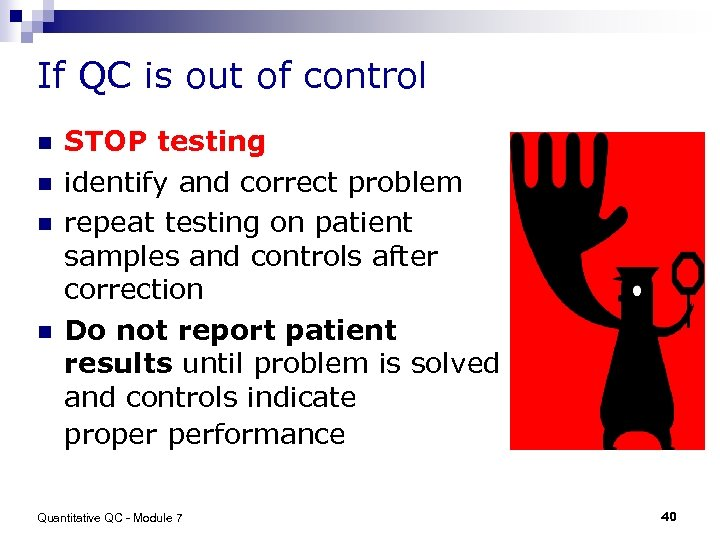 If QC is out of control n n STOP testing identify and correct problem
