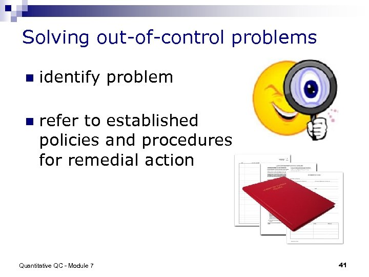 Solving out-of-control problems n identify problem n refer to established policies and procedures for