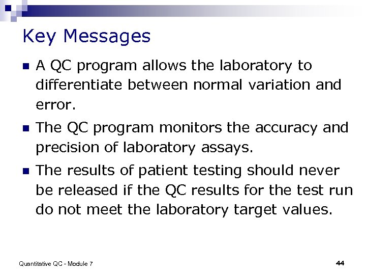 Key Messages n A QC program allows the laboratory to differentiate between normal variation