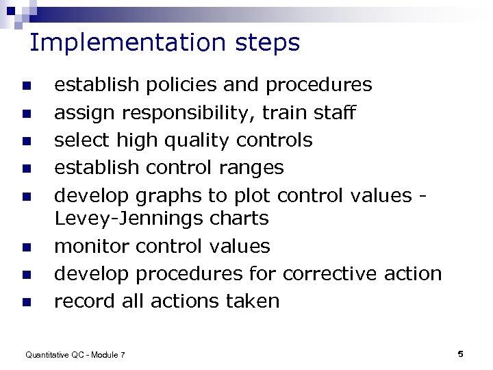 Implementation steps n n n n establish policies and procedures assign responsibility, train staff