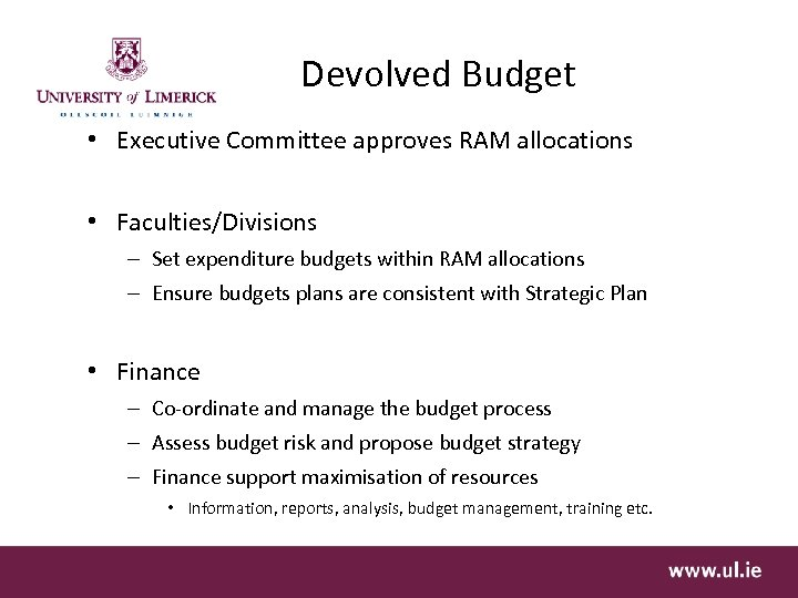 Devolved Budget • Executive Committee approves RAM allocations • Faculties/Divisions – Set expenditure budgets