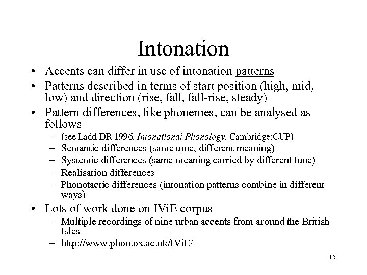 Intonation • Accents can differ in use of intonation patterns • Patterns described in