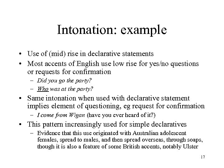 Intonation: example • Use of (mid) rise in declarative statements • Most accents of