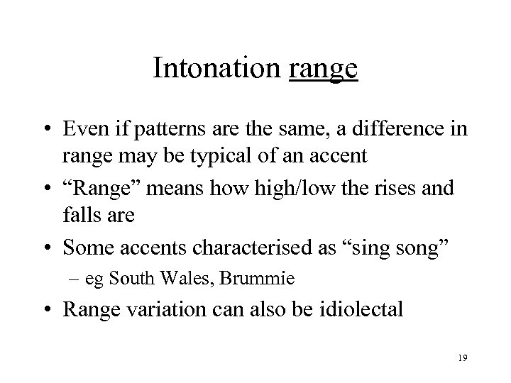 Intonation range • Even if patterns are the same, a difference in range may