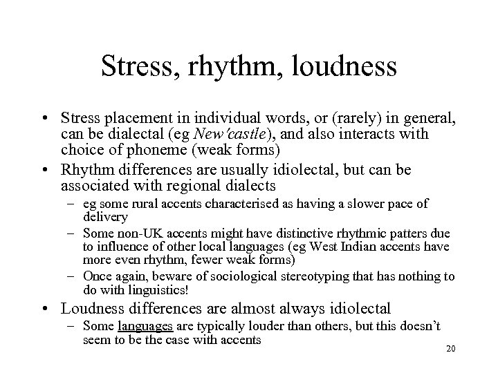 Stress, rhythm, loudness • Stress placement in individual words, or (rarely) in general, can