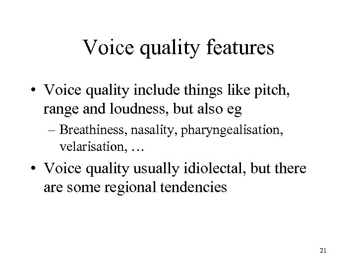 Voice quality features • Voice quality include things like pitch, range and loudness, but