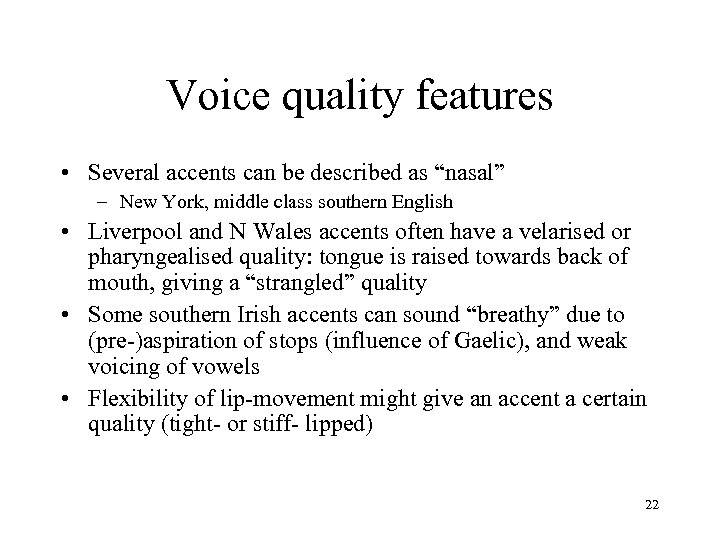 """Voice quality features • Several accents can be described as """"nasal"""" – New York,"""