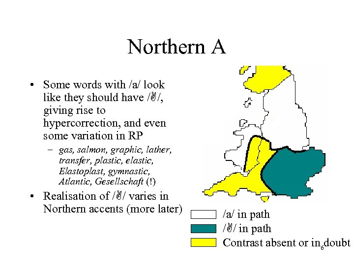 Northern A • Some words with /a/ look like they should have /A/, giving