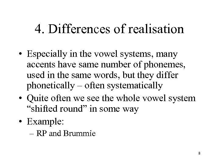 4. Differences of realisation • Especially in the vowel systems, many accents have same
