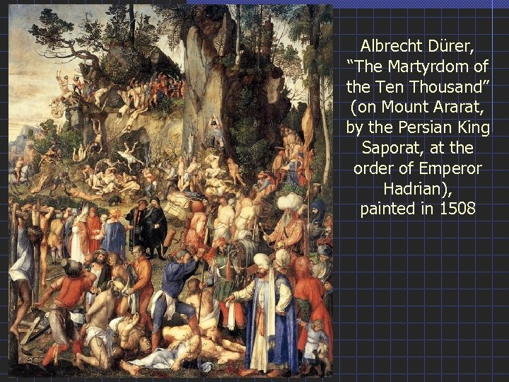 "Albrecht Dürer, ""The Martyrdom of the Ten Thousand"" (on Mount Ararat, by the Persian"