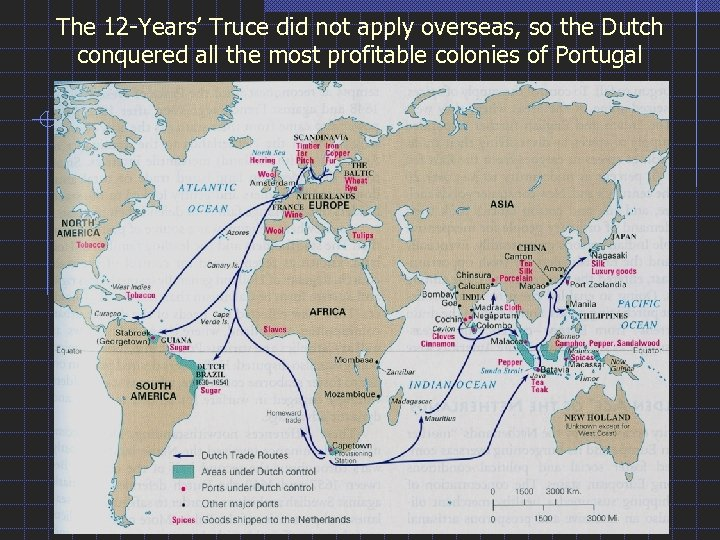 The 12 -Years' Truce did not apply overseas, so the Dutch conquered all the