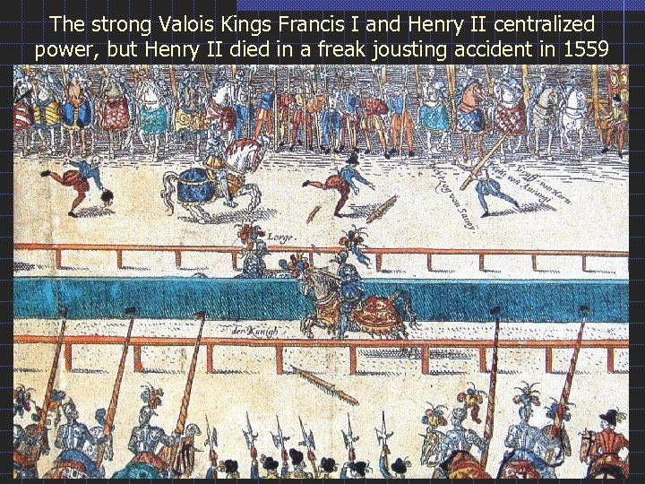 The strong Valois Kings Francis I and Henry II centralized power, but Henry II