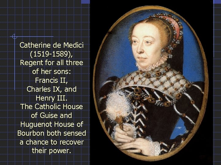 Catherine de Medici (1519 -1589), Regent for all three of her sons: Francis II,