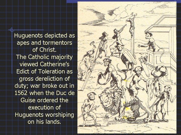 Huguenots depicted as apes and tormentors of Christ. The Catholic majority viewed Catherine's Edict
