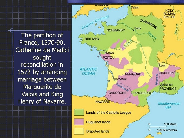 The partition of France, 1570 -90. Catherine de Medici sought reconciliation in 1572 by