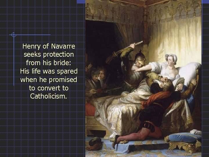 Henry of Navarre seeks protection from his bride: His life was spared when he
