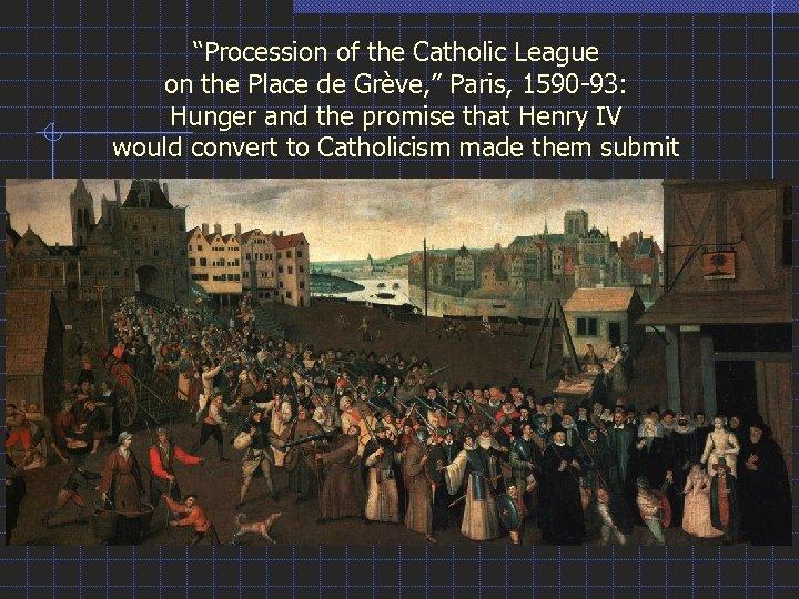 """""""Procession of the Catholic League on the Place de Grève, """" Paris, 1590 -93:"""