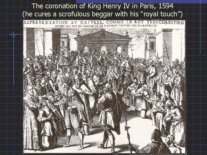 The coronation of King Henry IV in Paris, 1594 (he cures a scrofulous beggar