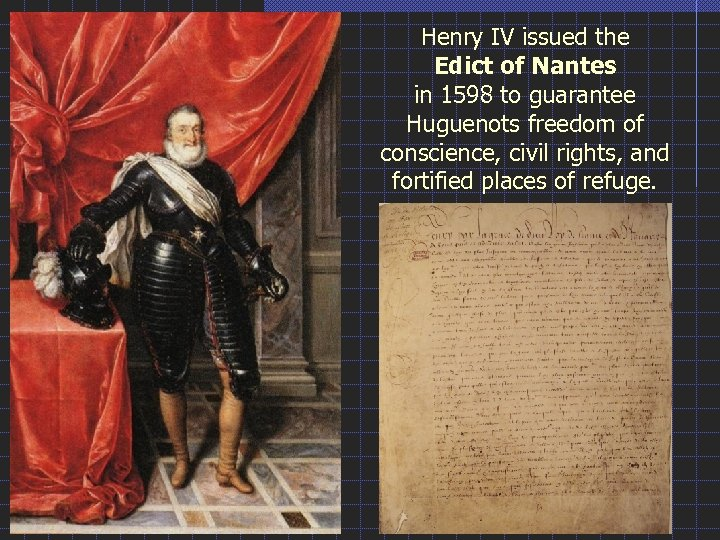 Henry IV issued the Edict of Nantes in 1598 to guarantee Huguenots freedom of