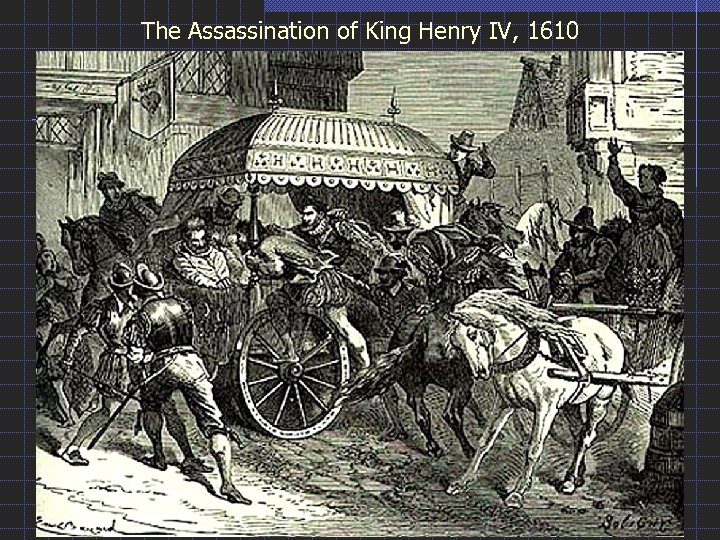 The Assassination of King Henry IV, 1610