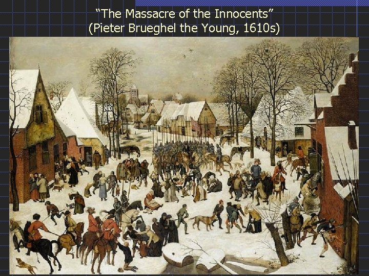 """The Massacre of the Innocents"" (Pieter Brueghel the Young, 1610 s)"