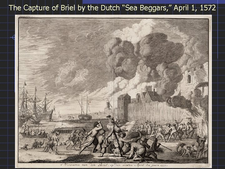 "The Capture of Briel by the Dutch ""Sea Beggars, "" April 1, 1572"