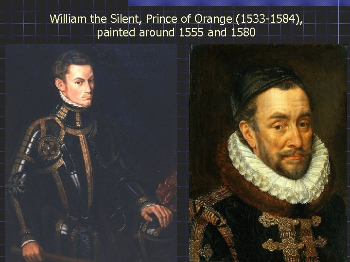 William the Silent, Prince of Orange (1533 -1584), painted around 1555 and 1580