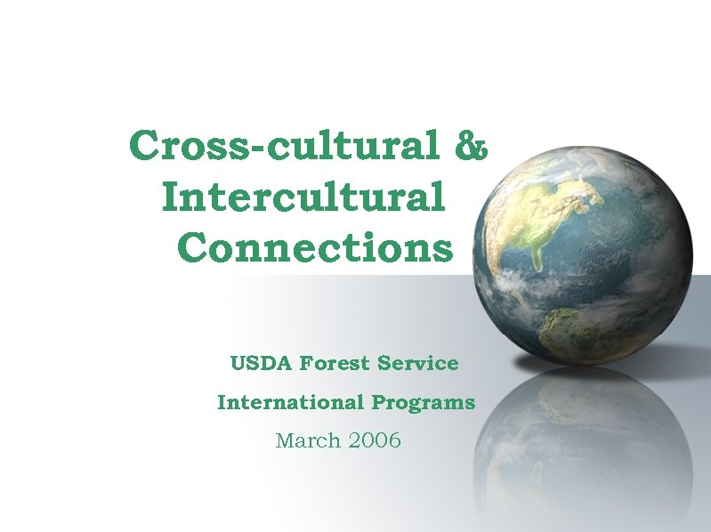 Cross-cultural & Intercultural Connections USDA Forest Service International Programs March 2006