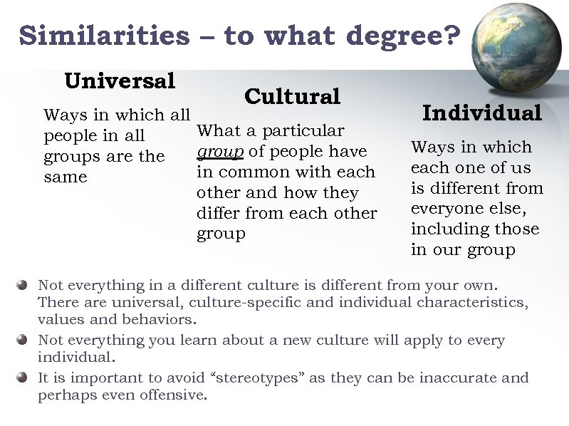 Similarities – to what degree? Universal Cultural Ways in which all What a particular