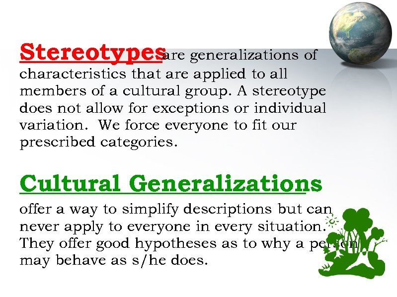 Stereotypesare generalizations of characteristics that are applied to all members of a cultural group.