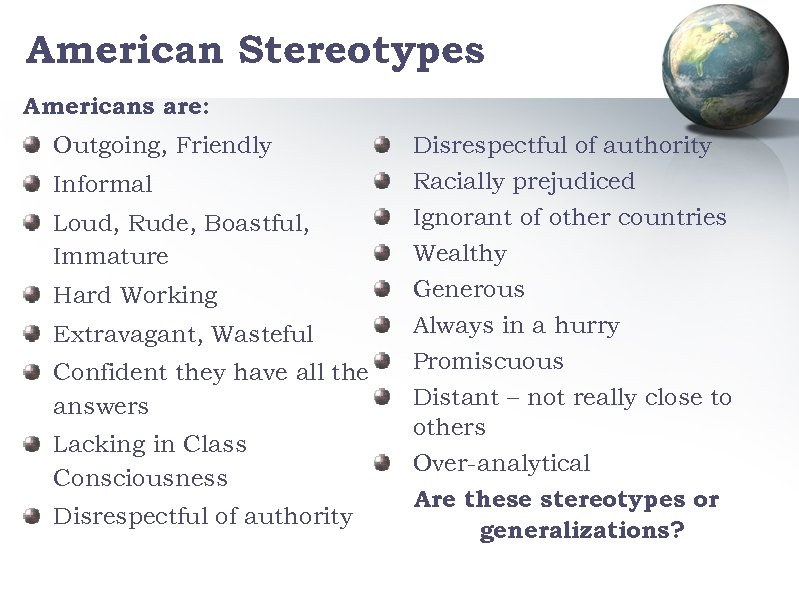 American Stereotypes Americans are: Outgoing, Friendly Informal Loud, Rude, Boastful, Immature Hard Working Extravagant,