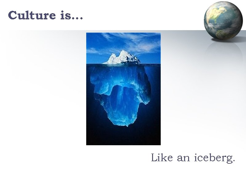 Culture is… Like an iceberg.